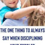 The One Thing to Always Say When Disciplining Your Toddler