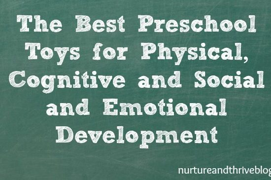 A fun list of toys to nurture your child's physical, cognitive and social-emotional development!