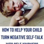 How to Help Your Child Turn Negative Self-Talk into Self-Kindness 1