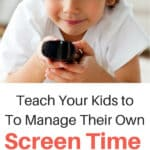 Teach Your Kids To Manage Their Own Screen Time