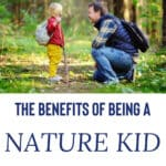 The Benefits of Being a Nature Kid (and how to get your child to enjoy nature walks!)