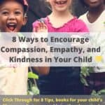 How to Raise Kind and Compassionate Kids in Today's Busy World