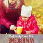 Do Family Time The Swedish Way: Cozy, Simple, and Meaningful
