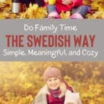 Do Family Time The Swedish Way: Cozy, Simple, and Meaningful 1