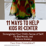 11 Ways to Help Kids Re-Center: Strengthen Your Child's Sense of Self, Fix Bad Moods, and Reduce Anxiety 4