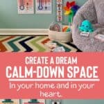 How to Create Dream Calm-Down Space in Your Home and Your Heart
